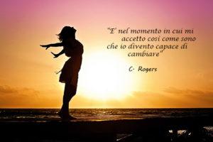 Nel momento in cui mi accetto, è quello il momento in cui divento capace di cambiare
